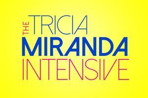 THE TRICIA MIRANDA INTENSIVE