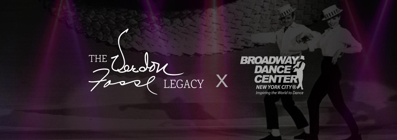 The Verdon Fosse Legacy + Broadway Dance Center