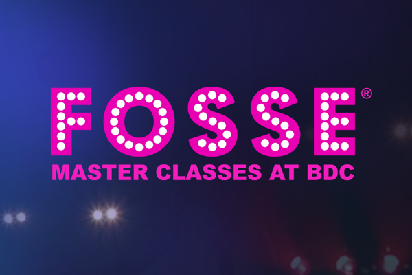FOSSE® Master Classes at BDC